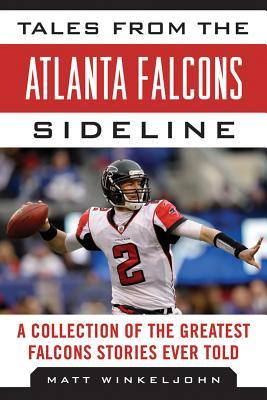 Tales from the Atlanta Falcons Sideline By Winkeljohn, Matt