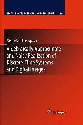 Algebraically Approximate and Noisy Realization of Discrete-Time Systems and Digital Images By Hasegawa, Yasumichi